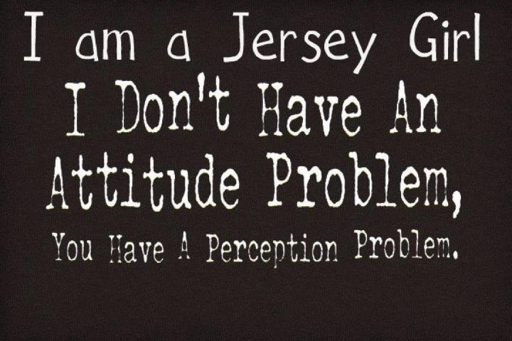 I am a Jersey Girl I Don't have an Attitude Problem