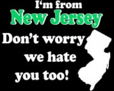 I'M FROM NEW JERSEY ..DON'T WORRY WE HATE YOU TOO!