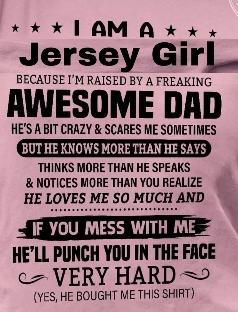 I'm a Jersey Girl raised by and Awesome Dad
