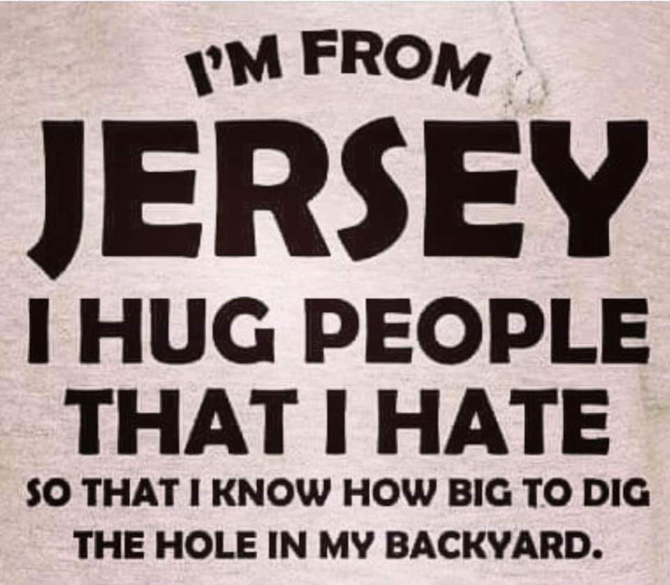 JERSEY GIRLS HUG PEOPLE THAT THEY HATE