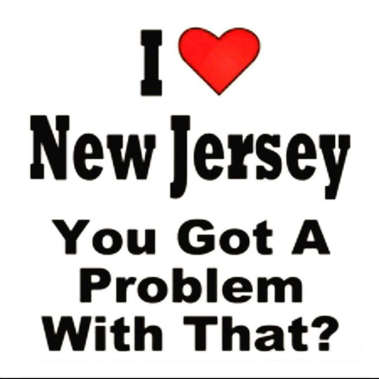 I love NJ you Got a Problem With That