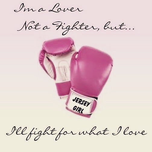 Jersey Girl…I'm a lover not a fighter