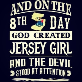 AND ON THE 8TH DAY …GOD CREATED JERSEY GIRL