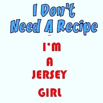 I DON'T NEED A RECIPE…I'M A JERSEY GIRL