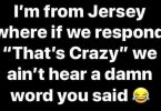 That's Crazy- I'm from New Jersey