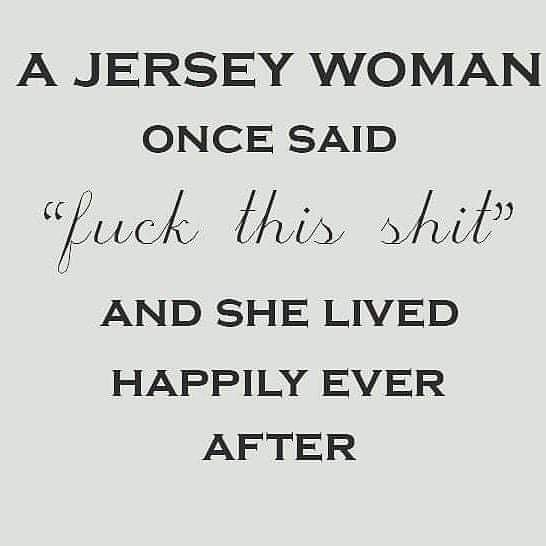 A Jersey Woman once Said...