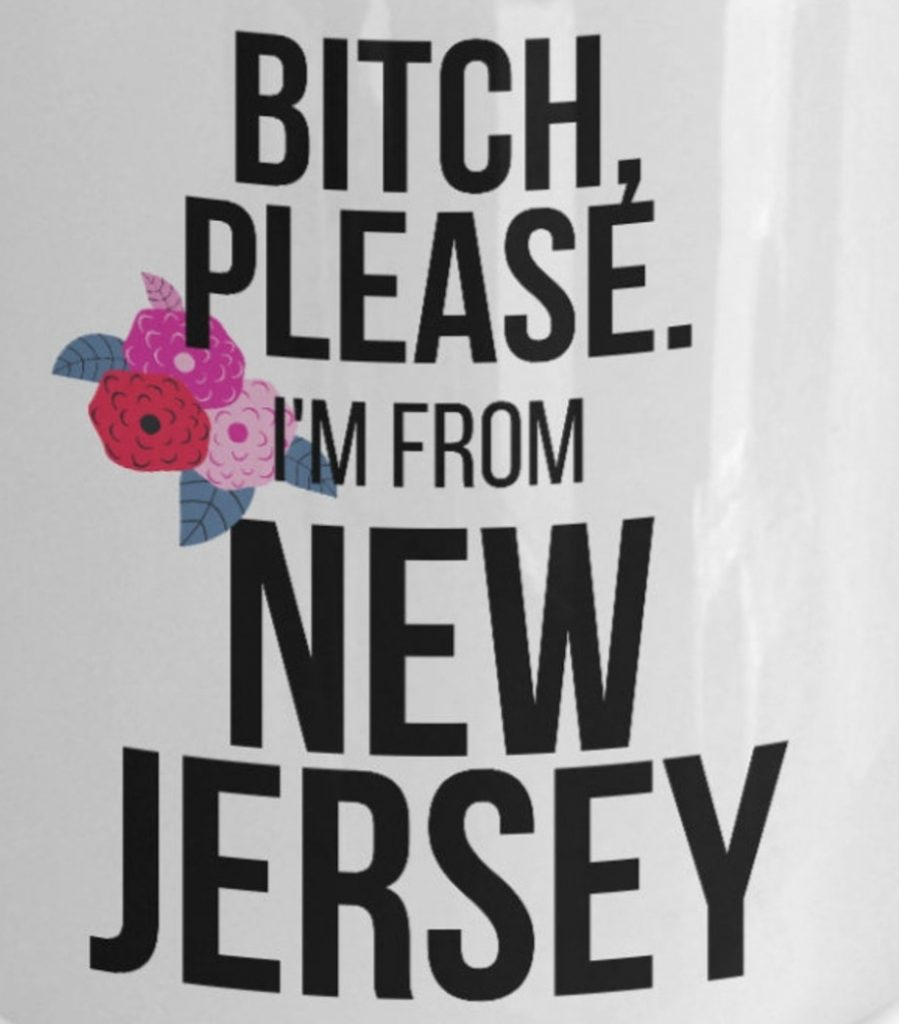 Bitch Please I'm from New Jersey