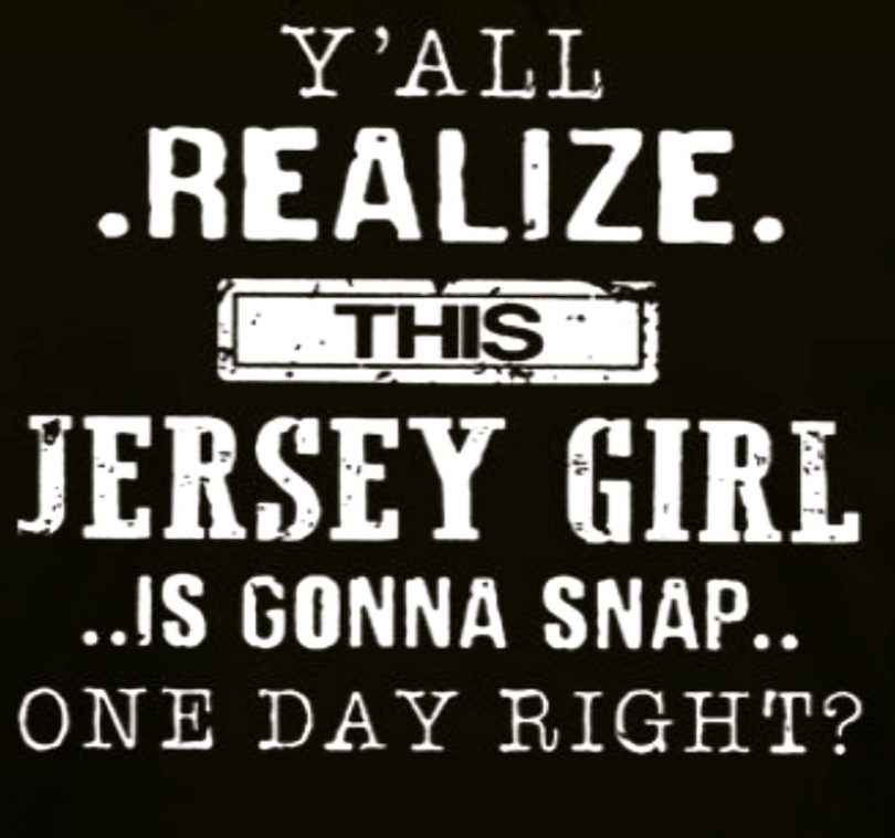 This Jersey Girl is gonna Snap