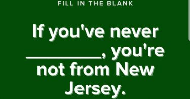 You're not from New Jersey if.....